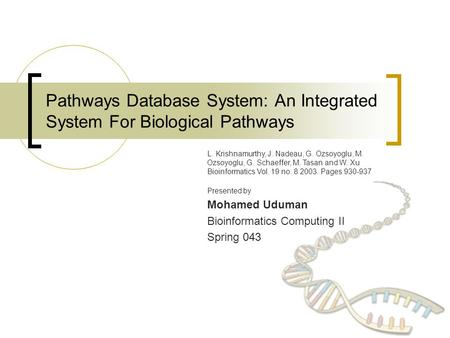 Pathways Database System: An Integrated System For Biological Pathways L. Krishnamurthy, J. Nadeau, G. Ozsoyoglu, M. Ozsoyoglu, G. Schaeffer, M. Tasan.