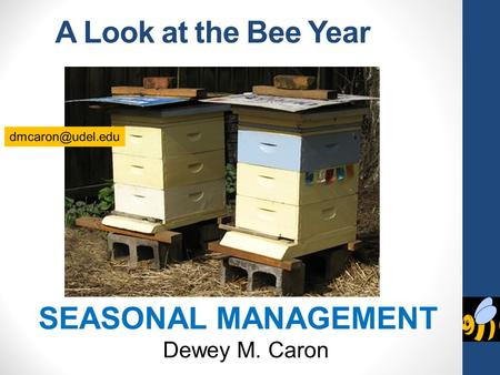 A Look at the Bee Year SEASONAL MANAGEMENT Dewey M. Caron.