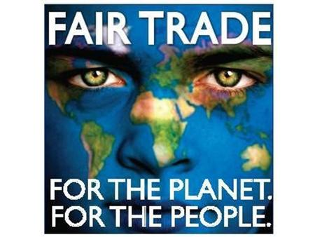 FAIRTRADE What is FAIRTRADE ? Can you name fairly-traded products ? What are the goods we need to make these products ? Can you think of countries where.