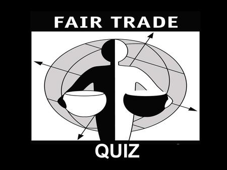 QUIZ. Where do you find Fair Trade Products? Ben & Jerry's Scoop Shops - Ask for Vanilla, Chocolate, Coffee or Coffee Heath Bar Crunch ice.