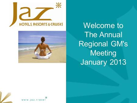 Welcome to The Annual Regional GM's Meeting January 2013.