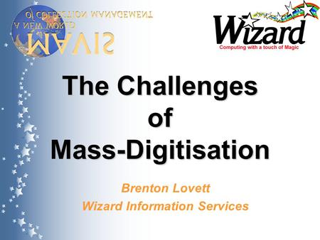 The Challenges of Mass-Digitisation Brenton Lovett Wizard Information Services.