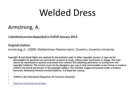 Welded Dress Armstrong, A. Submitted version deposited in CURVE January 2014 Original citation: Armstrong, A. (2009). Welded dress (Fashion item). Coventry: