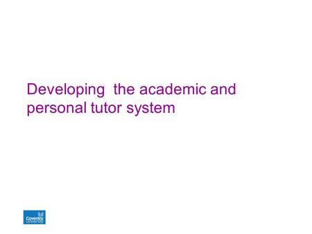 Developing the academic and personal tutor system.