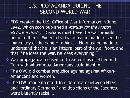 U.S. PROPAGANDA DURING THE SECOND WORLD WAR FDR created the U.S. Office of War Information in June 1942, which soon published a Manual for the Motion Picture.