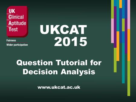 UKCAT 2015. What is in the Test?  Verbal reasoning - assesses ability to critically evaluate information that is presented in a written form.  Quantitative.