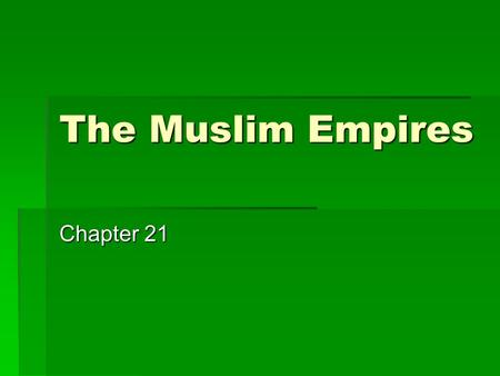 The Muslim Empires Chapter 21. The Ottomans  After the destruction <strong>of</strong> the Mongols 1243, another Turkic group moved into the Middle East and took advantage.