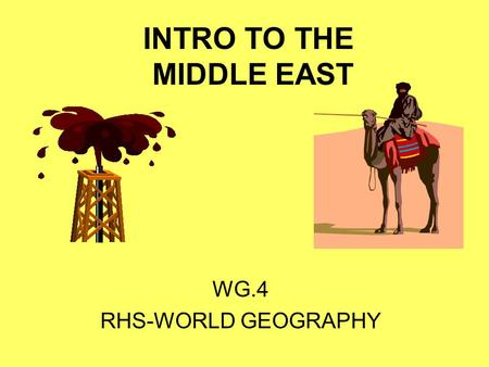 INTRO TO THE MIDDLE EAST WG.4 RHS-WORLD GEOGRAPHY.