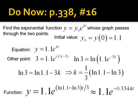 Find the exponential function whose graph passes through the two points. Initial value: Equation: Other point: Function: