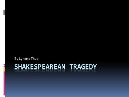 By Lynette Thuo. Shakespearean tragedy  To make a story you will need a few information.  In the next two slide are some question you have to answer.