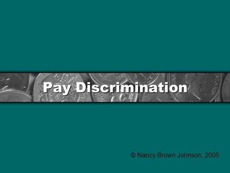 Pay Discrimination © Nancy Brown Johnson, 2005. Fairness and Monkeys Monkeys and Fairness.