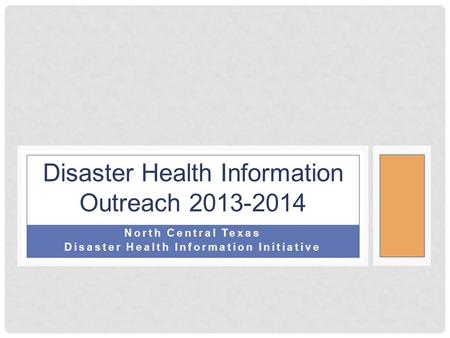Disaster Health Information Outreach 2013-2014 North Central Texas Disaster Health Information Initiative.