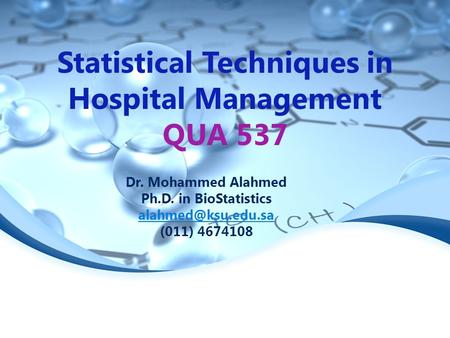 Statistical Techniques in Hospital Management QUA 537 Dr. Mohammed Alahmed Ph.D. in BioStatistics (011) 4674108.