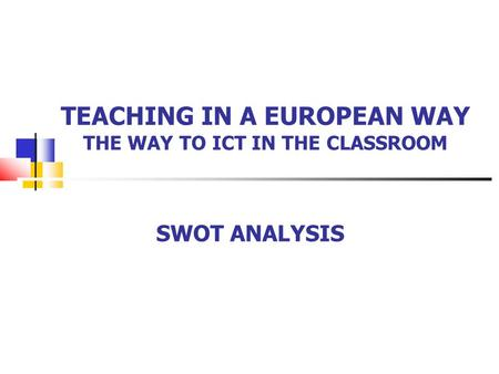 TEACHING IN A EUROPEAN WAY THE WAY TO ICT IN THE CLASSROOM