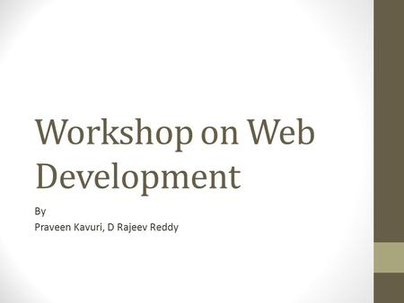 Workshop on Web Development By Praveen Kavuri, D Rajeev Reddy.