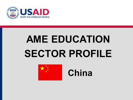 China AME EDUCATION SECTOR PROFILE. Education Structure China Source: UNESCO Institute for Statistics, World Bank EdStats Education System Structure and.