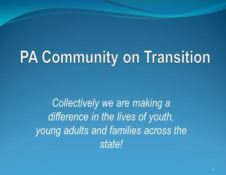 Collectively we are making a difference in the lives of youth, young adults and families across the state! 1.