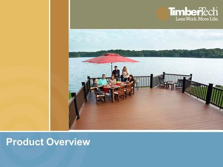 Product Overview. It's not just a deck. It's TimberTech. Raw Materials TimberTech Starts With High Quality Raw Materials Recycled wood waste Emulates.