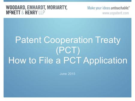 June 2015 Patent Cooperation Treaty (PCT) How to File a PCT Application.