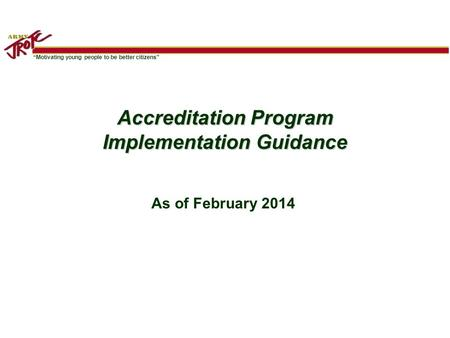 """Motivating young people to be better citizens"" Accreditation Program Implementation Guidance As of February 2014."