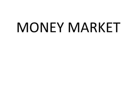 MONEY MARKET. CONTENTS  What is Money Market?  Features of Money Market?  Objective of Money Market?  Importance of Money Market?  Composition of.