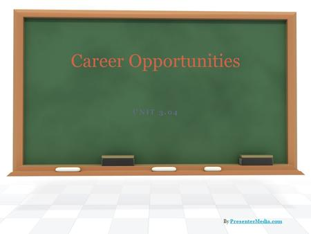 UNIT 3.04 Career Opportunities By PresenterMedia.comPresenterMedia.com.