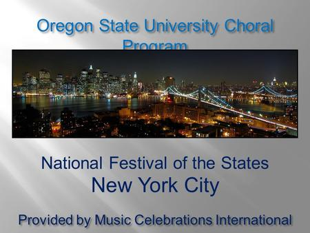 National Festival of the States New York City Oregon State University Choral Program Provided by Music Celebrations International.