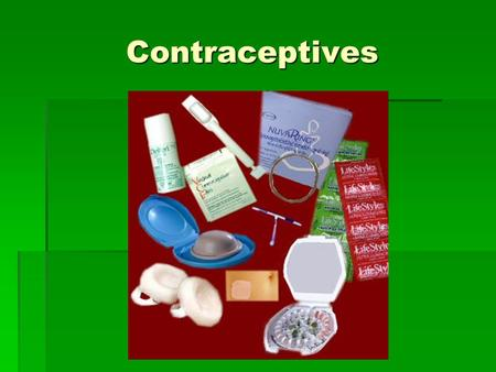 Contraceptives. Contaception Competition  Each group will create a flyer about a different contraception method  You will use the note sheet to find.
