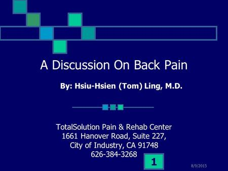 8/9/2015 1 A Discussion On Back Pain TotalSolution Pain & Rehab Center 1661 Hanover Road, Suite 227, City of Industry, CA 91748 626-384-3268 By: Hsiu-Hsien.