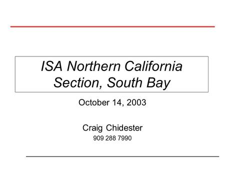 ISA Northern California Section, South Bay October 14, 2003 Craig Chidester 909 288 7990.