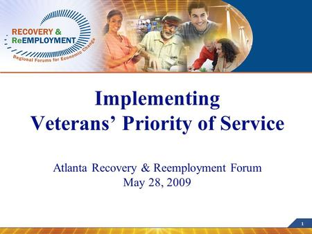 1 Implementing Veterans' Priority of Service Atlanta Recovery & Reemployment Forum May 28, 2009.