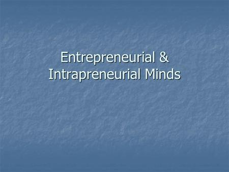 Entrepreneurial & Intrapreneurial Minds