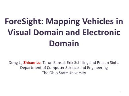 ForeSight: Mapping Vehicles in Visual Domain and Electronic Domain Dong Li, Zhixue Lu, Tarun Bansal, Erik Schilling and Prasun Sinha Department of Computer.