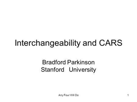 Any Four Will Do1 Interchangeability and CARS Bradford Parkinson Stanford University.