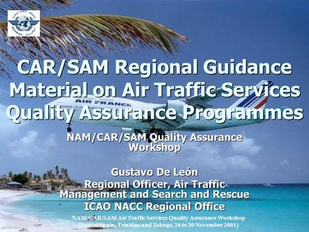 CAR/SAM Regional Guidance Material on Air Traffic Services Quality Assurance Programmes NAM/CAR/SAM Quality Assurance Workshop Gustavo De León Regional.