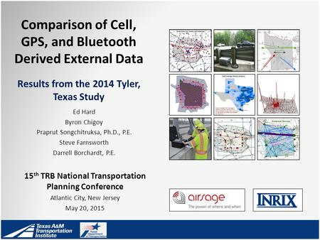 Comparison of Cell, GPS, and Bluetooth Derived External Data Results from the 2014 Tyler, Texas Study 15 th TRB National Transportation Planning Conference.