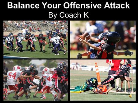 Balance Your Offensive Attack By Coach K. DEVELOPING A PLAY CALL SYSTEM WHY HAVE A SYSTEM?  ALEVIATES CONFUSION  CREATES CONFIDENCE IN DIFFERENT SITUATIONS.