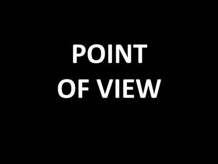 POINT OF VIEW. Point of View Point of view is the relationship of the narrator to the story.
