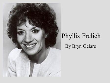 Phyllis Frelich By Bryn Gelaro. Early Childhood Phyllis was born February 9 th 1944 in Devils Lake North Dakota. Born deaf to deaf parents. She is the.