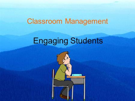 Classroom Management Engaging Students. Engaging Students In order for students to understand what teachers are trying to say, they have to hear what.