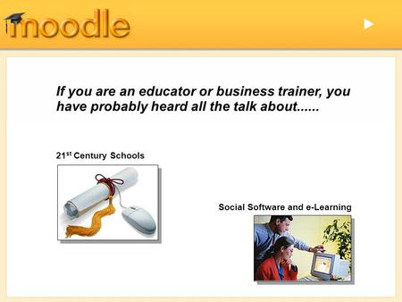 If you are an educator or business trainer, you have probably heard all the talk about...... 21 st Century Schools Social Software and e-Learning 
