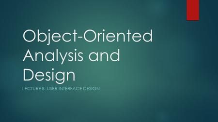 Object-Oriented Analysis and Design LECTURE 8: USER INTERFACE DESIGN.