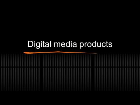 Digital media products. Types of digital media products Graphic digital media Desktop publishing Graphic design Audio digital media Audio sequences Music.