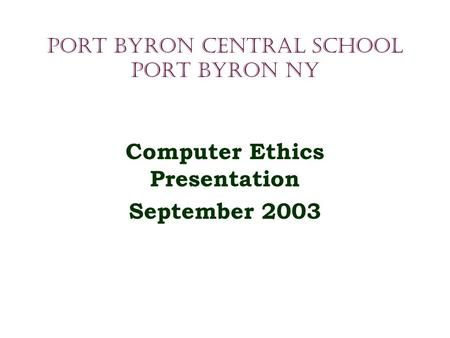 Port Byron Central School Port Byron NY Computer Ethics Presentation September 2003.