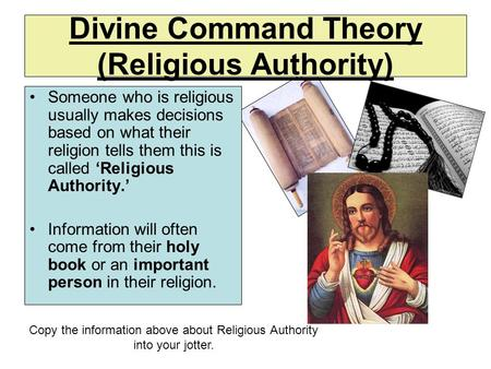Someone who is religious usually makes decisions based on what their religion tells them this is called 'Religious Authority.' Information will often come.