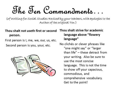 The Ten Commandments… (of Writing for Social Studies-Revised by your teachers, with apologies to the Author of the original Ten ) Thou shalt not useth.