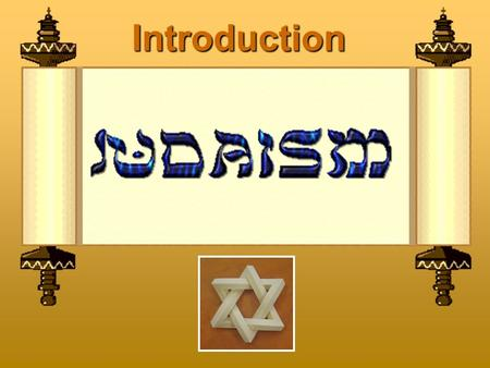 Introduction. Judaism Smallest major religion – 15 million people or 0.2 % of population Dates back approx. 4000 yrs.