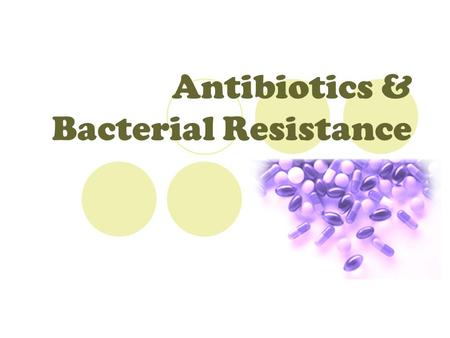 Antibiotics & Bacterial Resistance. Antibiotics Are natural substances that stops or destroys microorganisms by attacking metabolic pathways in the bacteria.