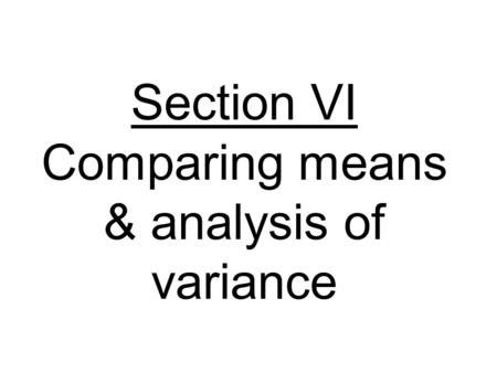 Section VI Comparing means & analysis of variance.