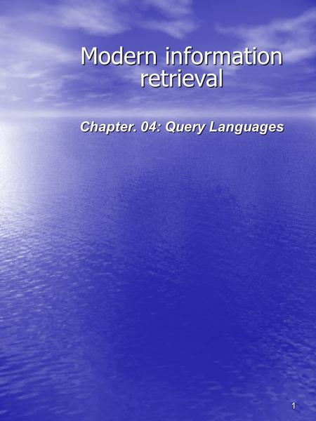 1 Modern information retrieval Chapter. 04: Query Languages.